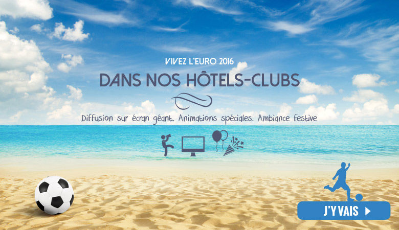 Vivez l'Euro 2016 en hôtels-clubs