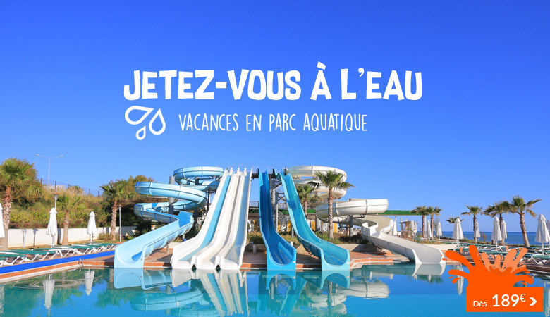 Jetez-vous à l'eau ! Vacances en parc aquatique